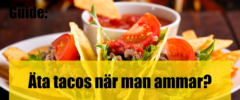 Kan man äta tacos när man ammar?